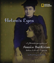 Helen's Eyes: A Photobiography of Annie Sullivan, Helen Keller's Teacher